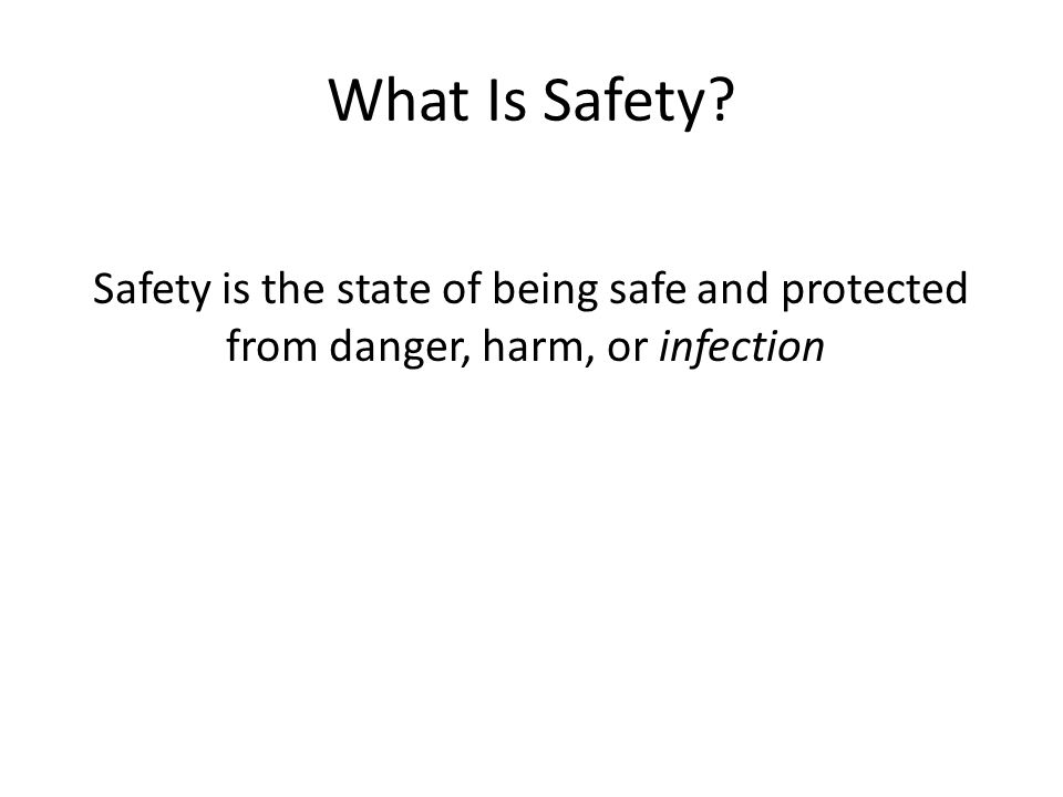 What Is Safety? Safety is the state of being safe and protected from danger, harm, or infection