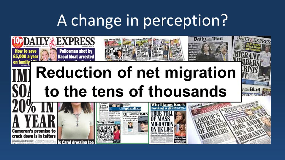 A change in perception Reduction of net migration to the tens of thousands