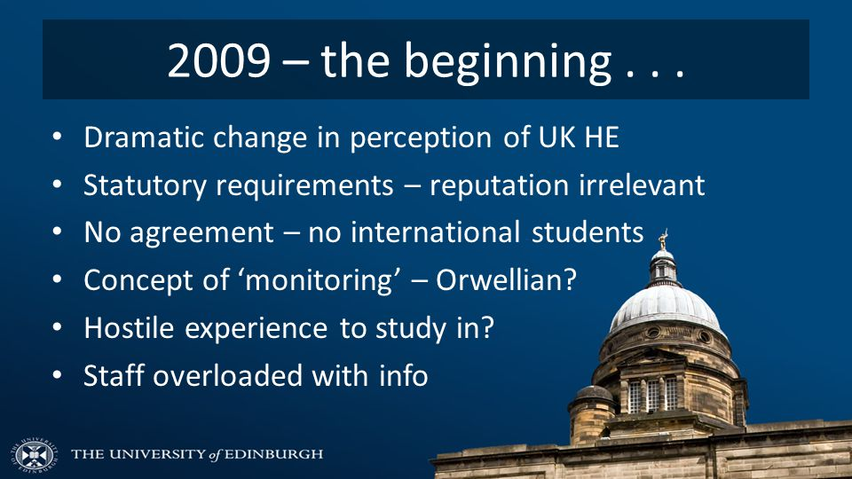 2009 – the beginning... Dramatic change in perception of UK HE Statutory requirements – reputation irrelevant No agreement – no international students