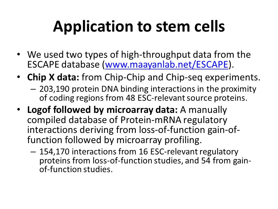 Application to stem cells We used two types of high-throughput data from the ESCAPE database (www.maayanlab.net/ESCAPE).www.maayanlab.net/ESCAPE Chip X data: from Chip-Chip and Chip-seq experiments.