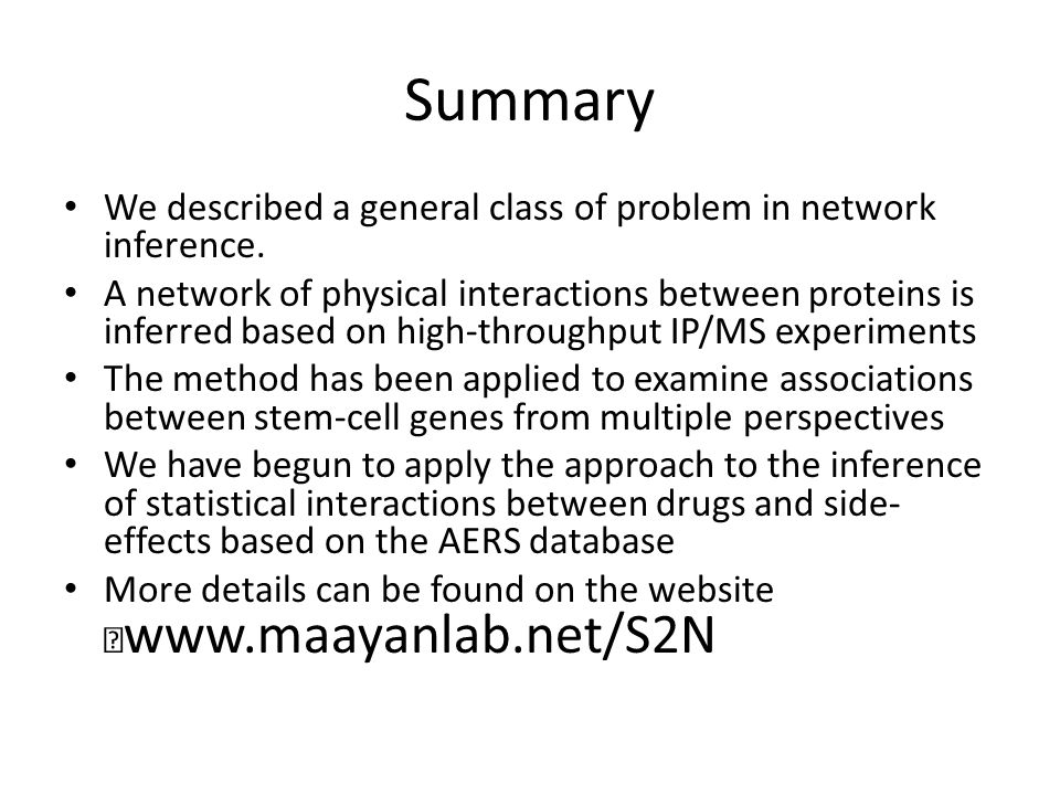 Summary We described a general class of problem in network inference. A network of physical interactions between proteins is inferred based on high-th