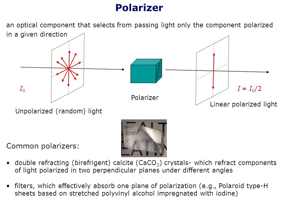 an optical component that selects from passing light only the component polarized in a given direction Unpolarized (random) light Common polarizers: d