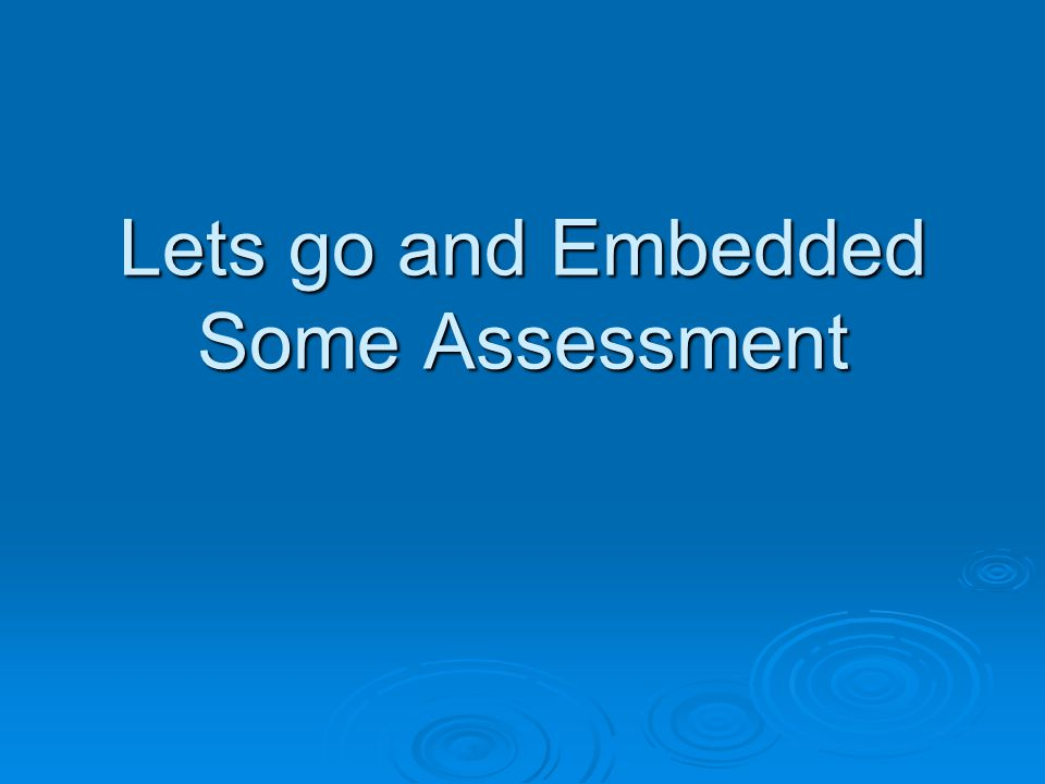 Lets go and Embedded Some Assessment