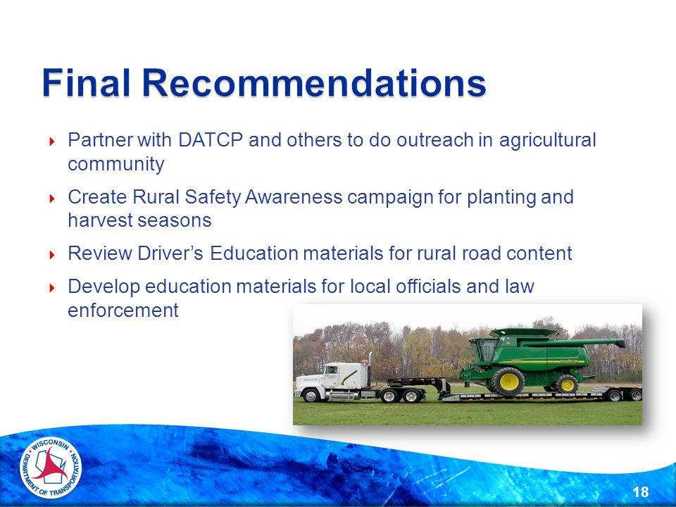  Partner with DATCP and others to do outreach in agricultural community  Create Rural Safety Awareness campaign for planting and harvest seasons  R