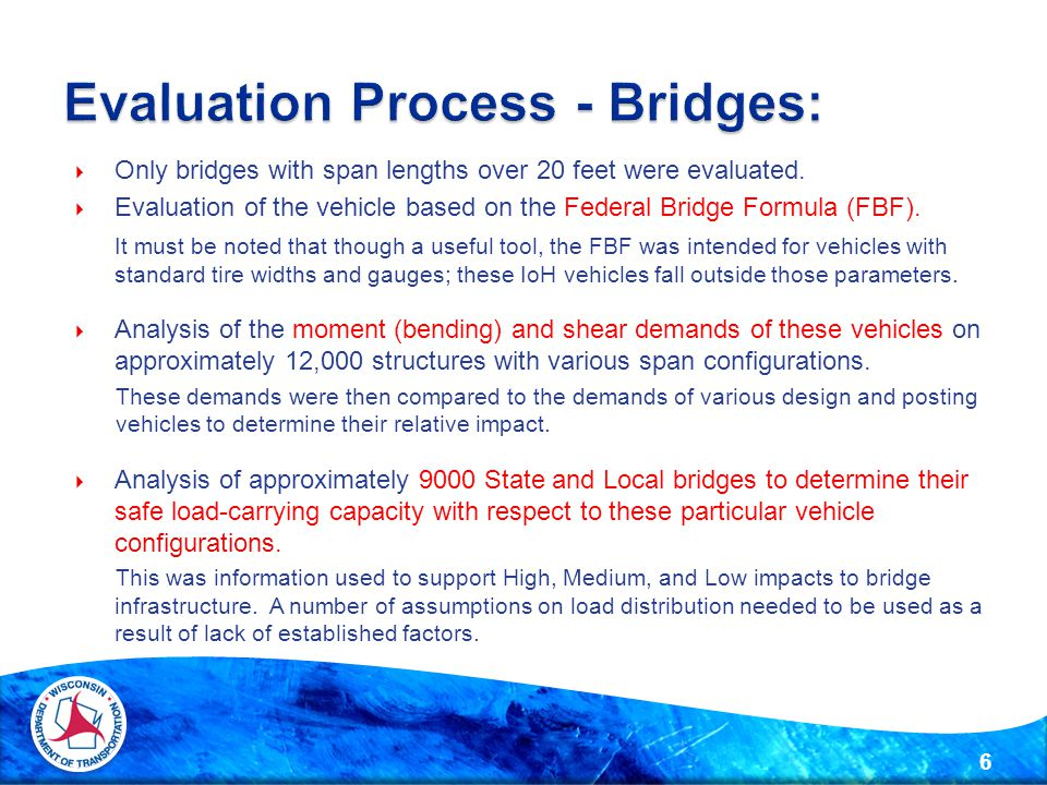  Only bridges with span lengths over 20 feet were evaluated.  Evaluation of the vehicle based on the Federal Bridge Formula (FBF). It must be noted