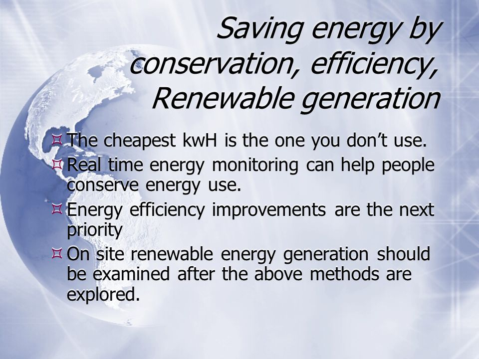 Saving energy by conservation, efficiency, Renewable generation  The cheapest kwH is the one you don't use.  Real time energy monitoring can help pe