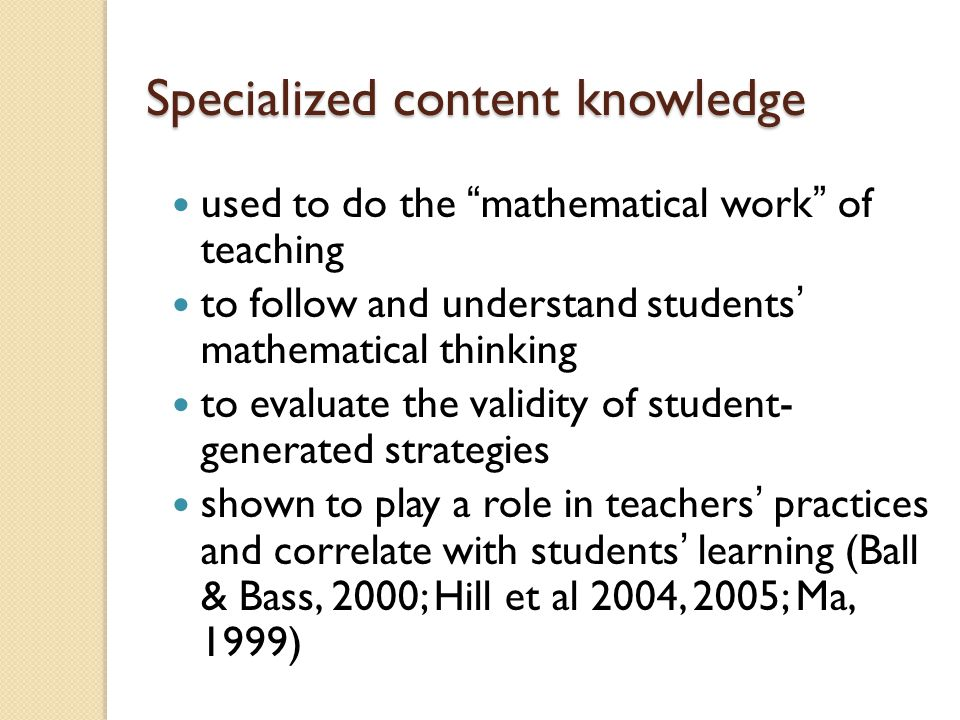 """Specialized content knowledge used to do the """"mathematical work"""" of teaching to follow and understand students' mathematical thinking to evaluate the"""