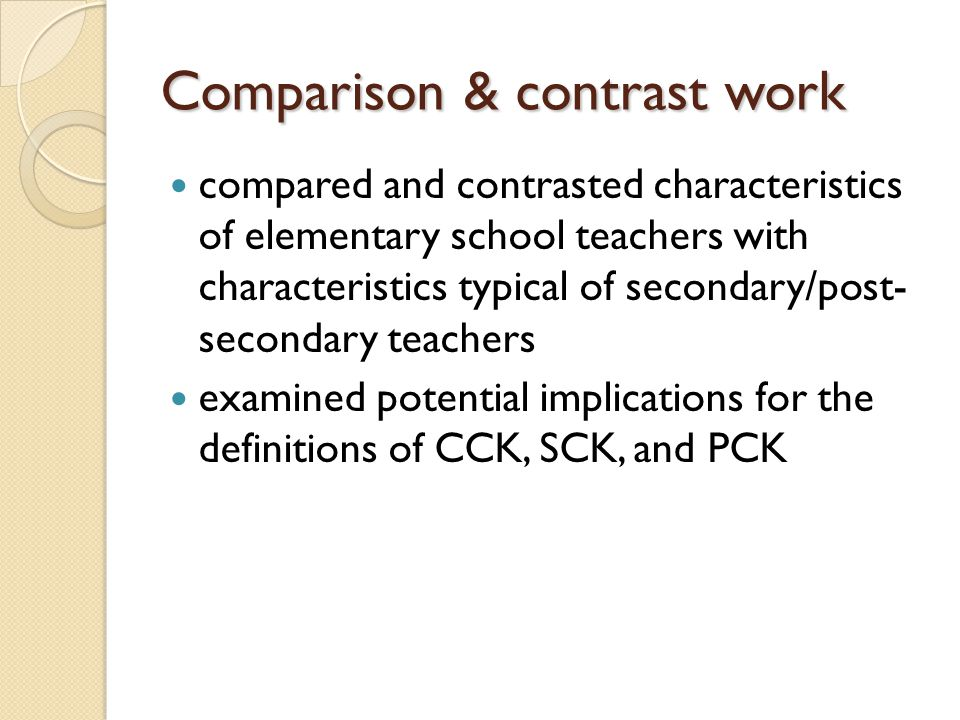 Comparison & contrast work compared and contrasted characteristics of elementary school teachers with characteristics typical of secondary/post- secon