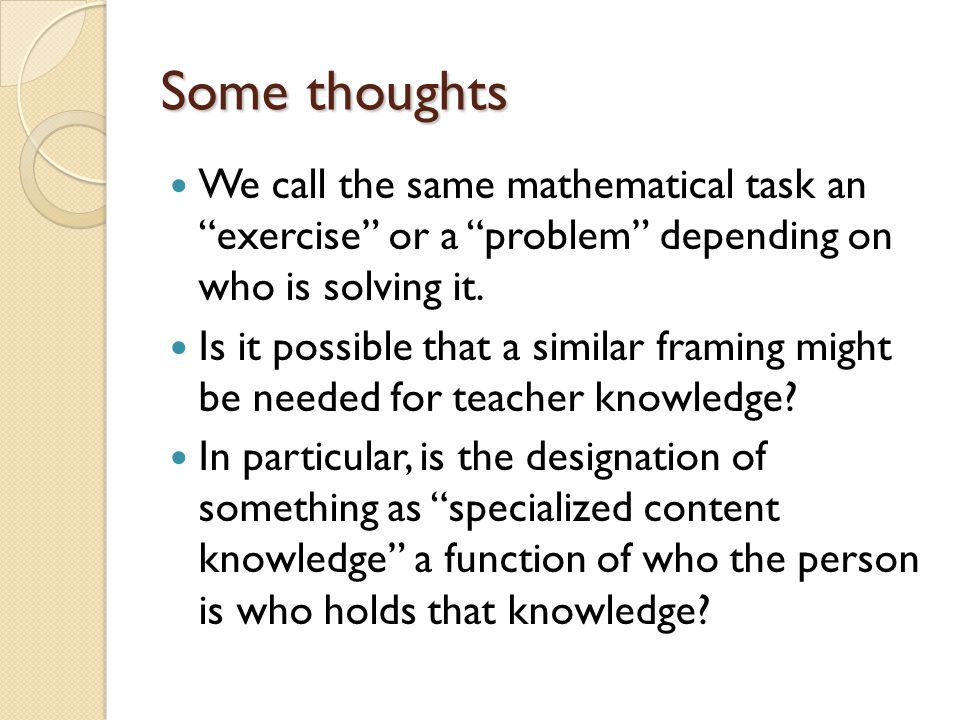"""Some thoughts We call the same mathematical task an """"exercise"""" or a """"problem"""" depending on who is solving it. Is it possible that a similar framing mi"""
