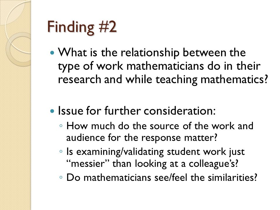 Finding #2 What is the relationship between the type of work mathematicians do in their research and while teaching mathematics? Issue for further con