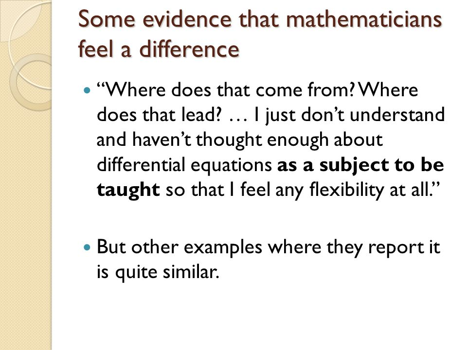 """Some evidence that mathematicians feel a difference """"Where does that come from? Where does that lead? … I just don't understand and haven't thought en"""