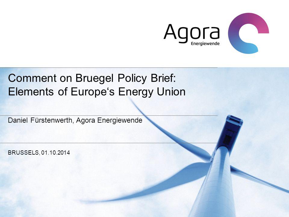 Comment on Bruegel Policy Brief: Elements of Europe's Energy Union Daniel Fürstenwerth, Agora Energiewende BRUSSELS, 01.10.2014