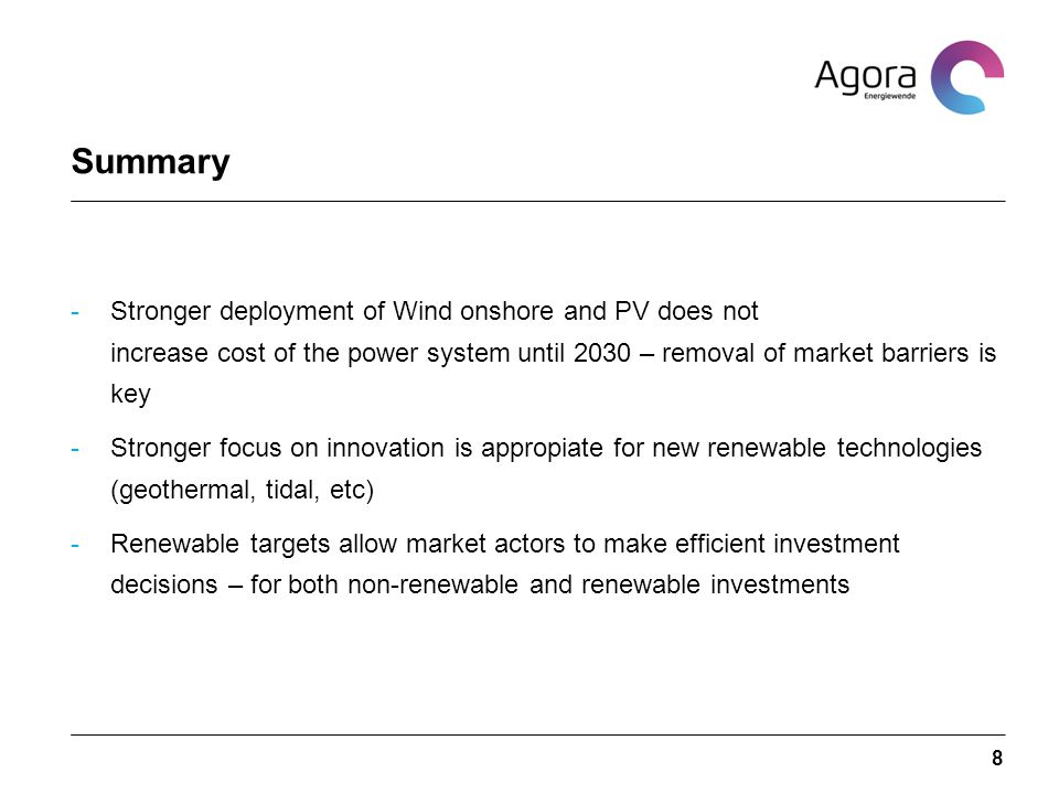 Summary -Stronger deployment of Wind onshore and PV does not increase cost of the power system until 2030 – removal of market barriers is key -Stronge