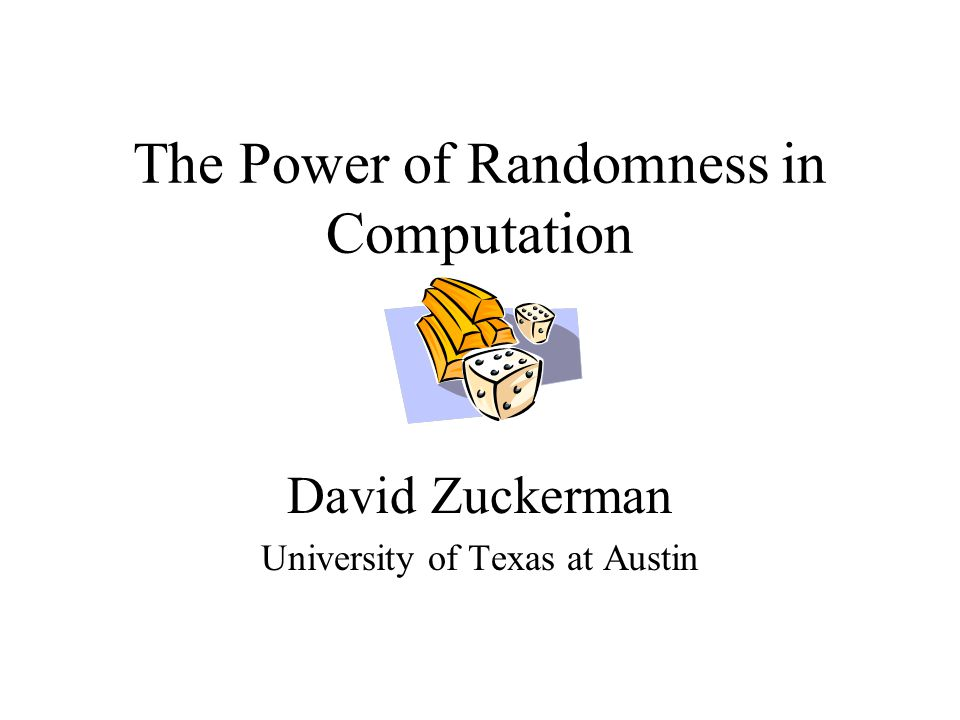 The Power of Randomness in Computation David Zuckerman University of Texas at Austin