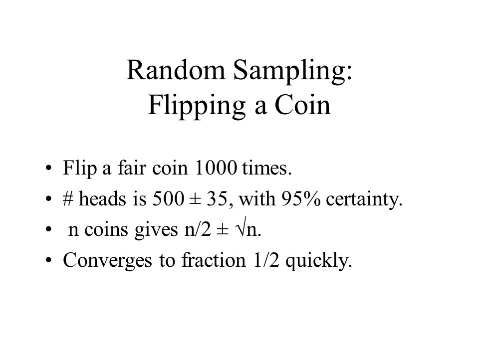 Random Sampling: Flipping a Coin Flip a fair coin 1000 times.