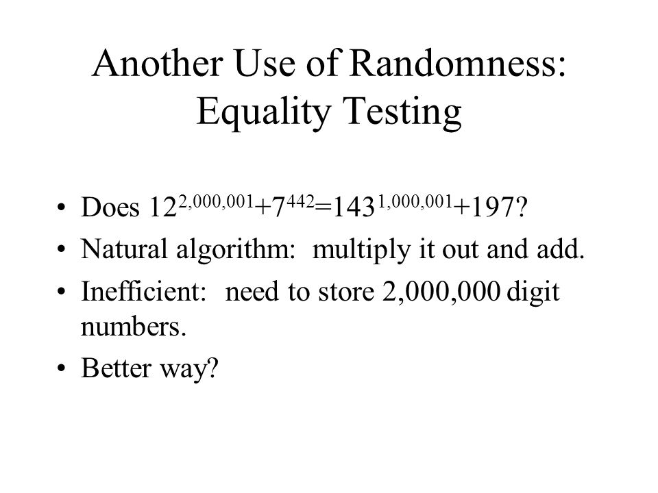 Another Use of Randomness: Equality Testing Does 12 2,000,001 +7 442 =143 1,000,001 +197.