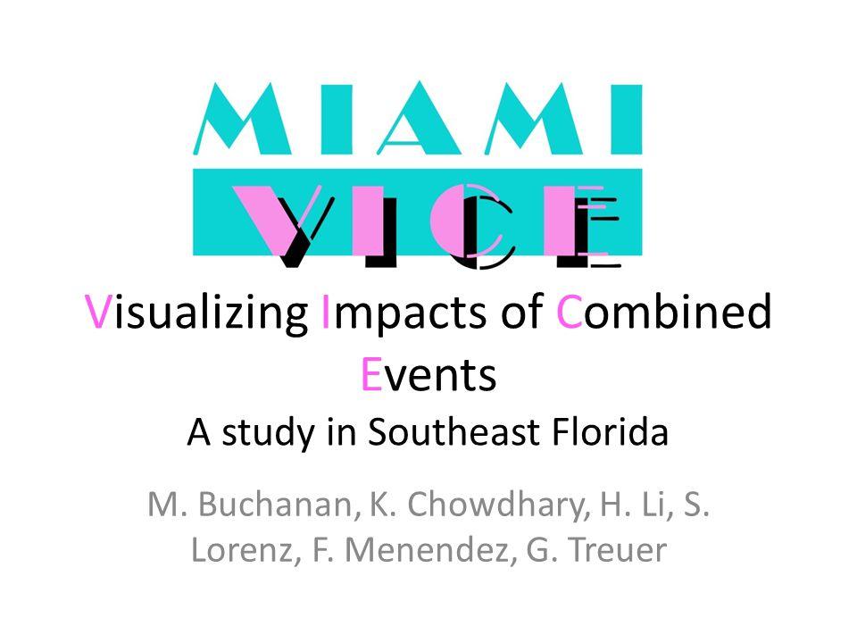 M. Buchanan, K. Chowdhary, H. Li, S. Lorenz, F. Menendez, G. Treuer Visualizing Impacts of Combined Events A study in Southeast Florida