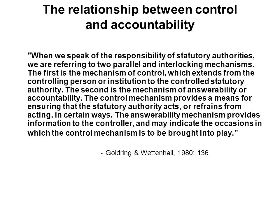 The relationship between control and accountability When we speak of the responsibility of statutory authorities, we are referring to two parallel and interlocking mechanisms.