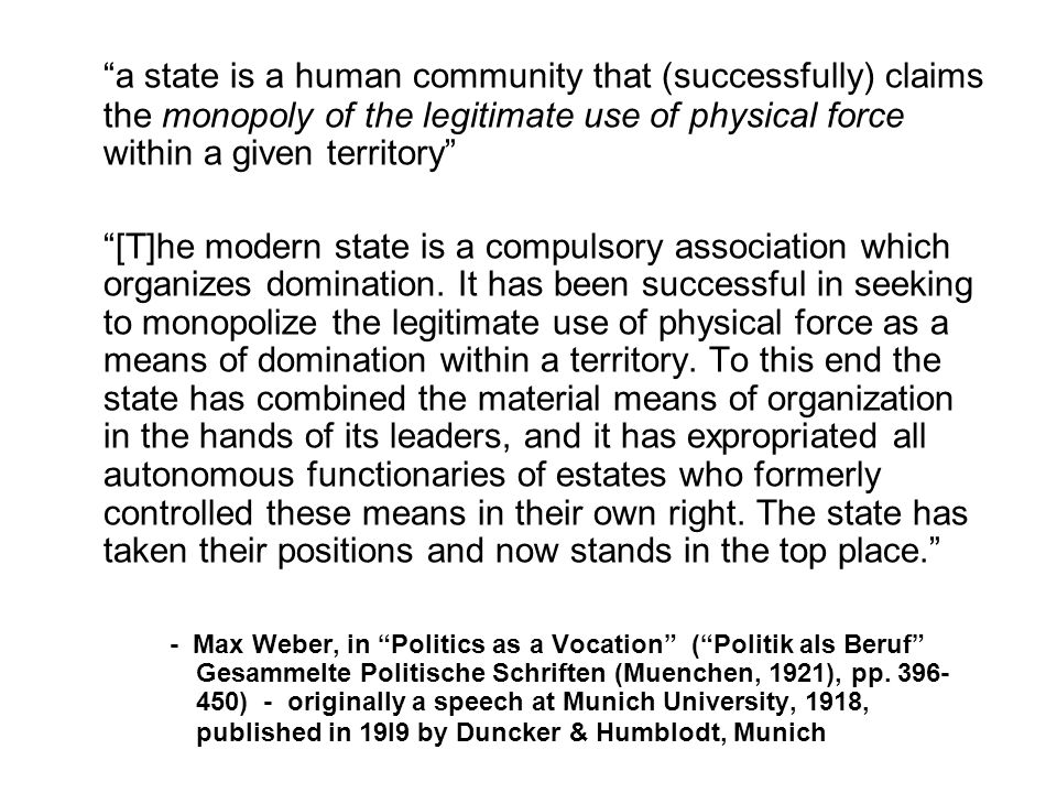 """a state is a human community that (successfully) claims the monopoly of the legitimate use of physical force within a given territory"" ""[T]he modern"