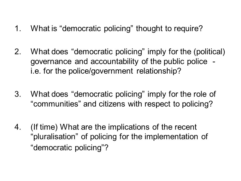 "1.What is ""democratic policing"" thought to require? 2.What does ""democratic policing"" imply for the (political) governance and accountability of the p"