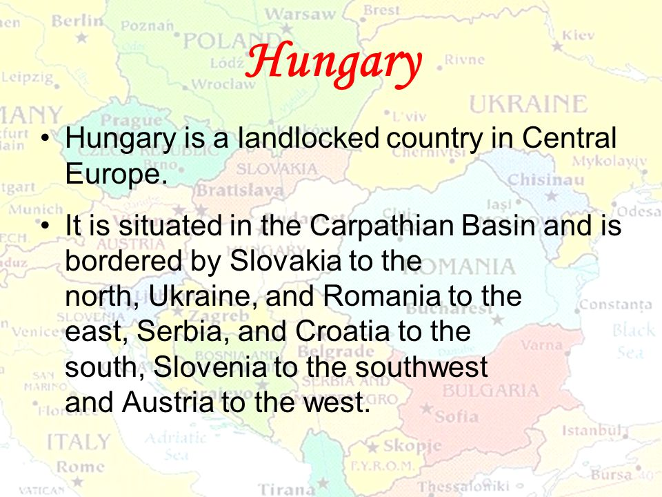 Hungary Hungary is a landlocked country in Central Europe. It is situated in the Carpathian Basin and is bordered by Slovakia to the north, Ukraine, a