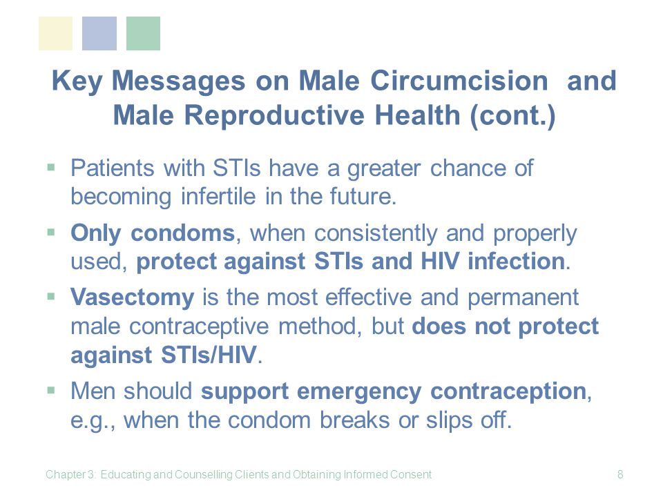 Adolescent Boys: Consent and Confidentiality for MC (cont.)  No adolescent boy should be subjected to a medical procedure, such as circumcision or HIV testing, without his informed consent.