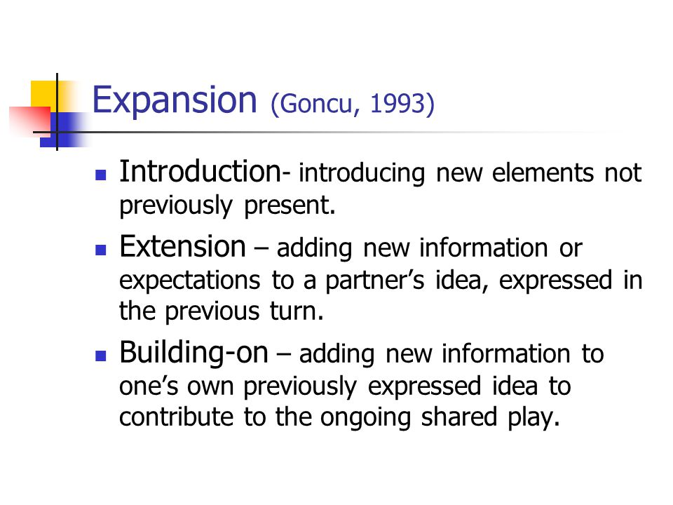 Expansion (Goncu, 1993) Introduction - introducing new elements not previously present. Extension – adding new information or expectations to a partne