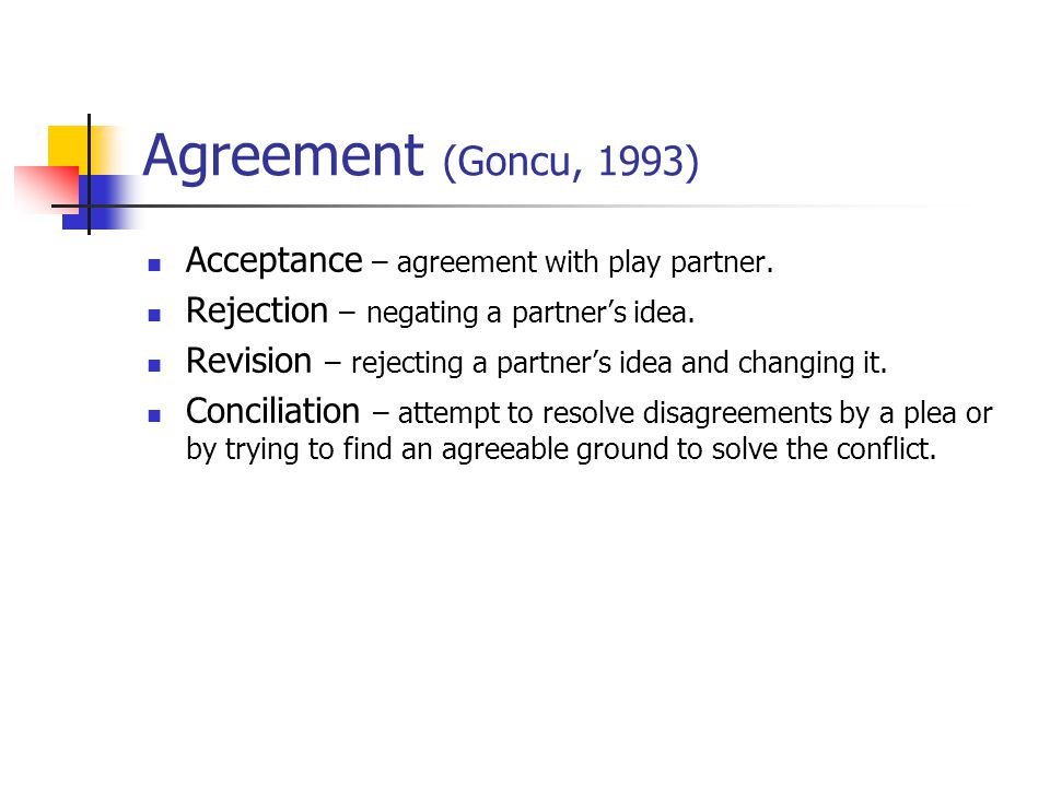 Agreement (Goncu, 1993) Acceptance – agreement with play partner.