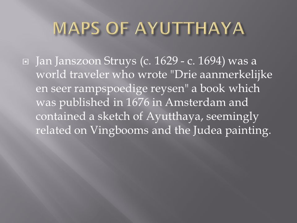  Jan Janszoon Struys (c. 1629 - c. 1694) was a world traveler who wrote
