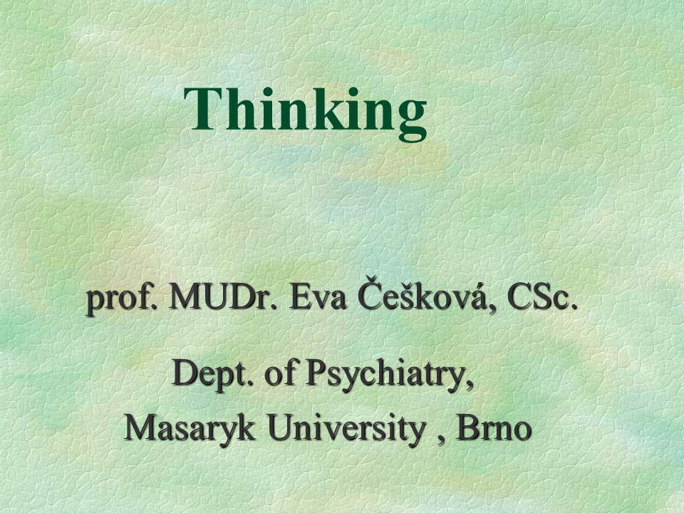 Thinking prof. MUDr. Eva Češková, CSc. Dept. of Psychiatry, Dept.