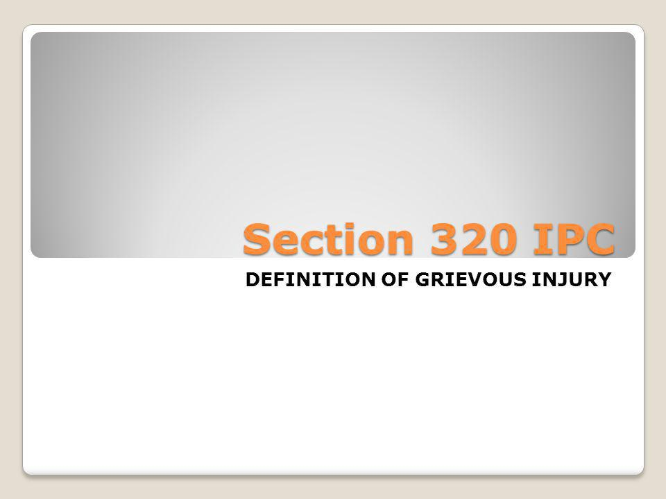 Section 320 IPC DEFINITION OF GRIEVOUS INJURY