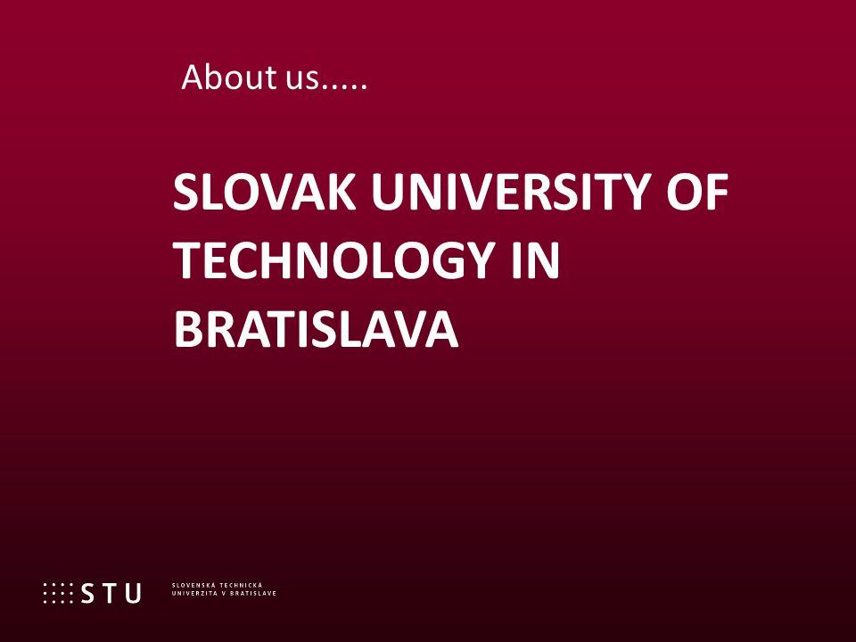 SLOVAK UNIVERSITY OF TECHNOLOGY IN BRATISLAVA About us.....