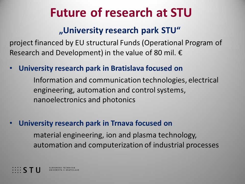 "Future of research at STU ""University research park STU project financed by EU structural Funds (Operational Program of Research and Development) in the value of 80 mil."