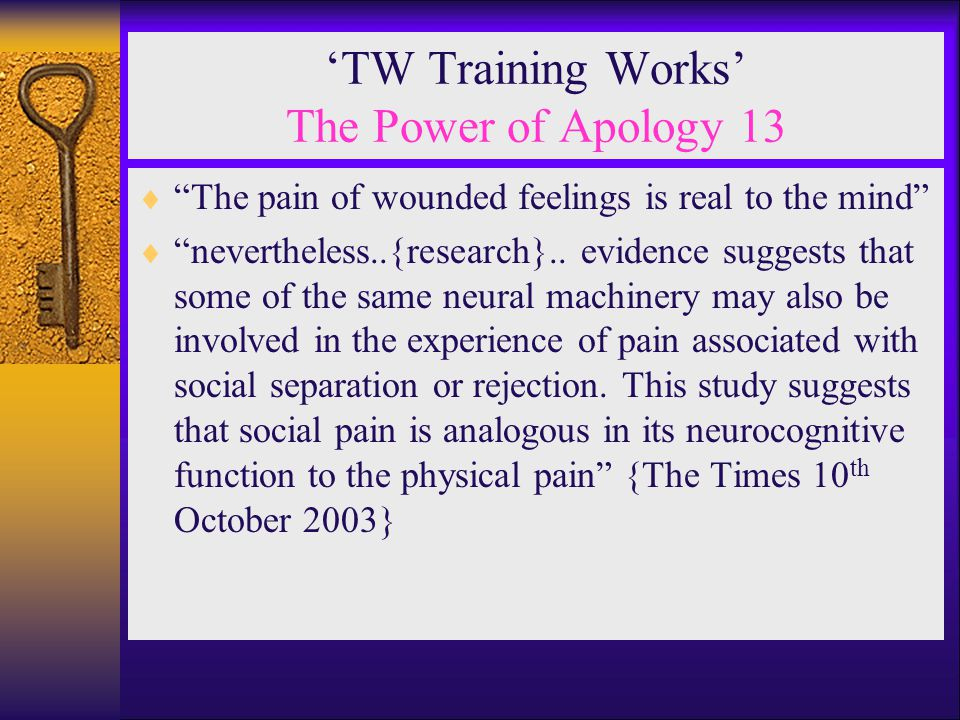 "'TW Training Works' The Power of Apology 13  ""The pain of wounded feelings is real to the mind""  ""nevertheless..{research}.. evidence suggests that"