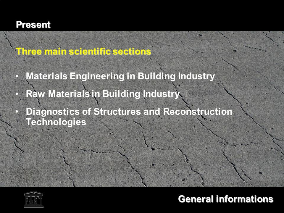 Materials Engineering in Building Industry Raw Materials in Building Industry Diagnostics of Structures and Reconstruction Technologies Present Three main scientific sections Three main scientific sections General informations General informations
