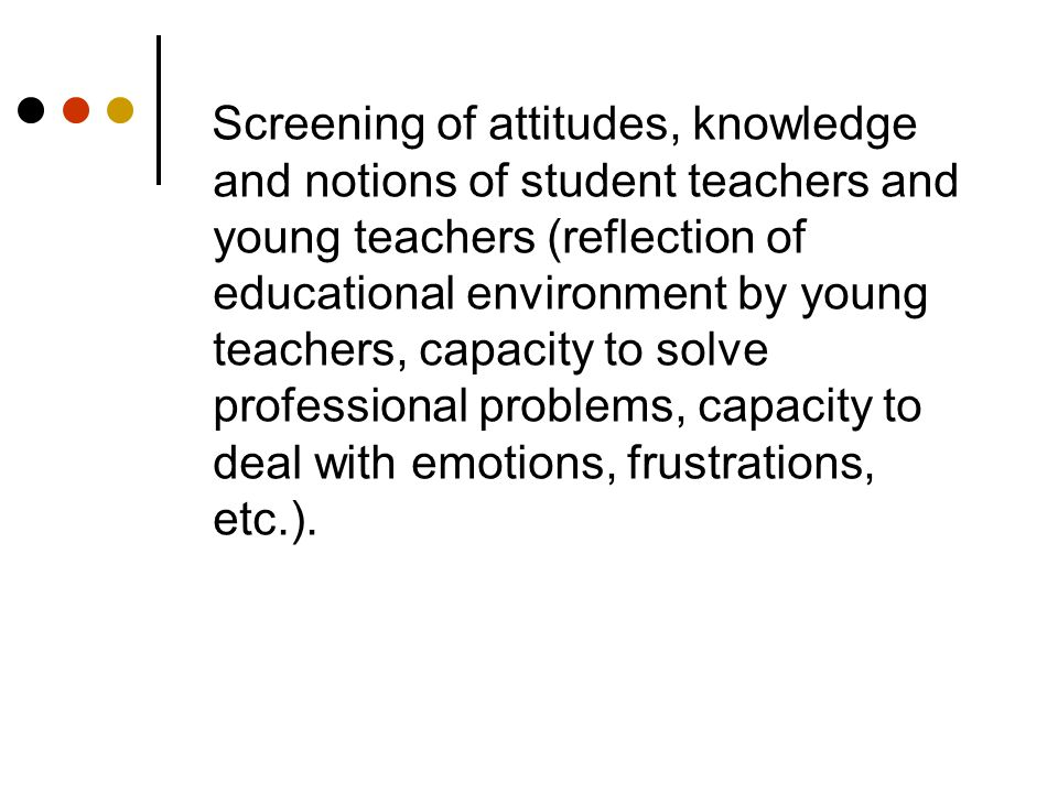 Screening of attitudes, knowledge and notions of student teachers and young teachers (reflection of educational environment by young teachers, capacit