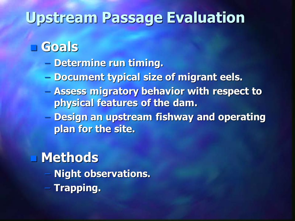 Upstream Passage Evaluation n Goals –Determine run timing.