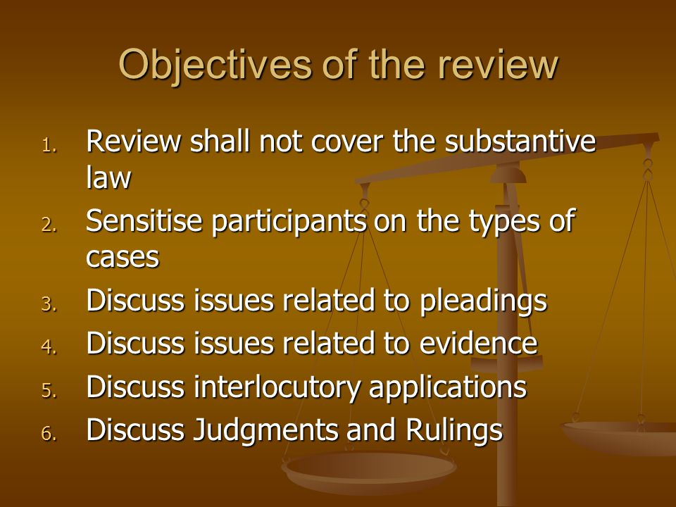Objectives of the review 1.Review shall not cover the substantive law 2.