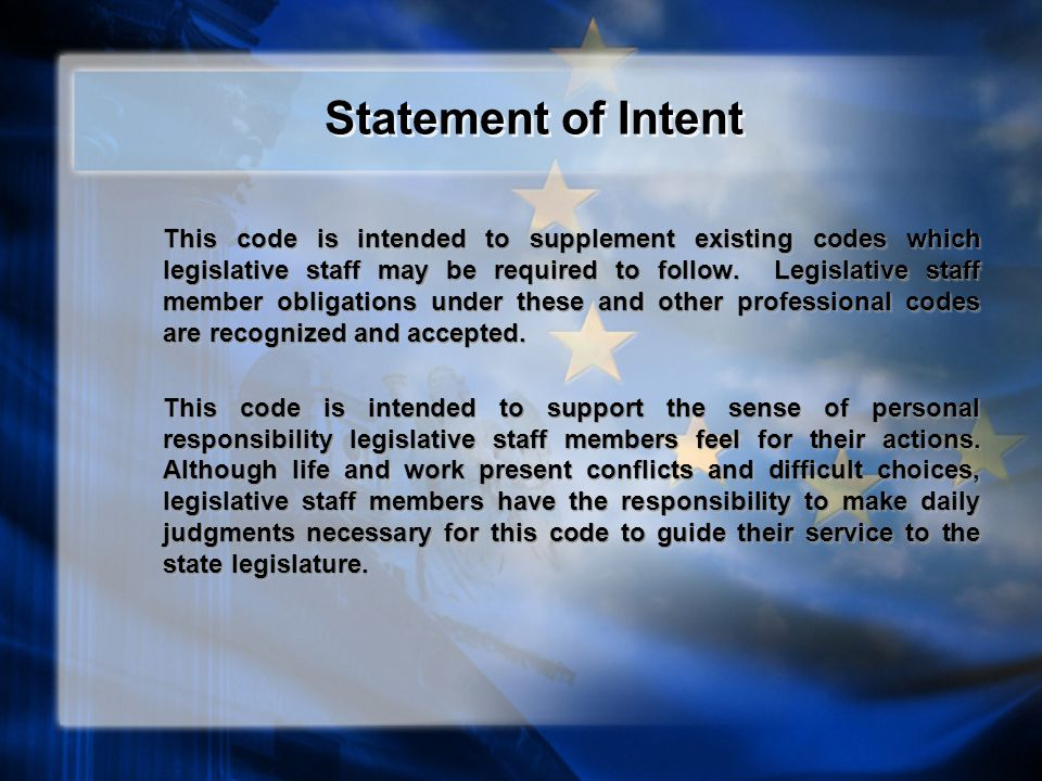 Statement of Intent This code is intended to supplement existing codes which legislative staff may be required to follow.