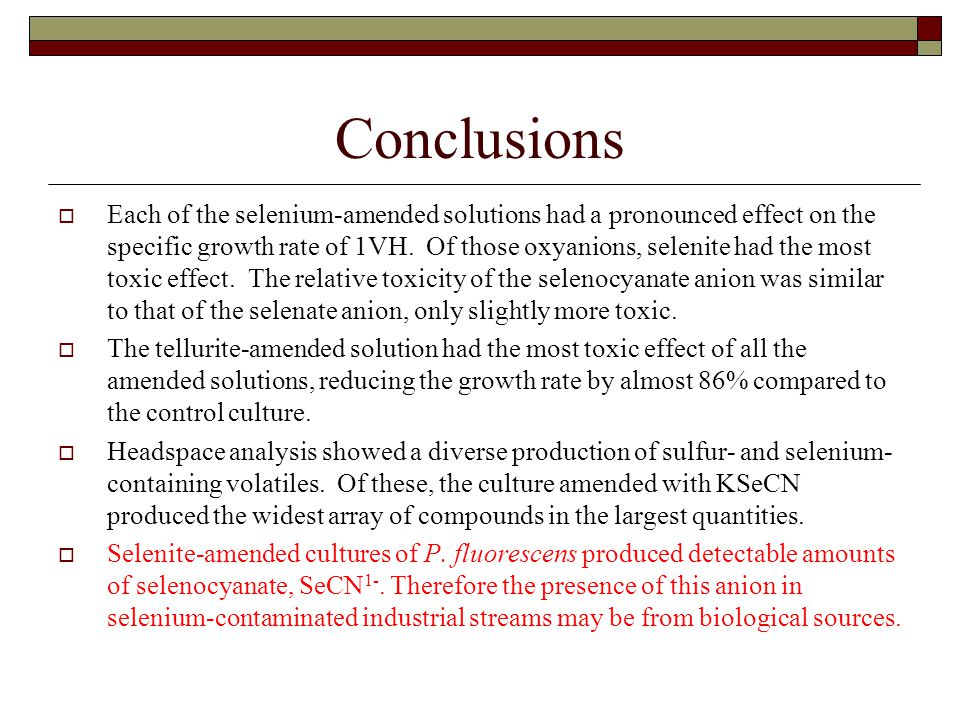 Conclusions  Each of the selenium-amended solutions had a pronounced effect on the specific growth rate of 1VH.