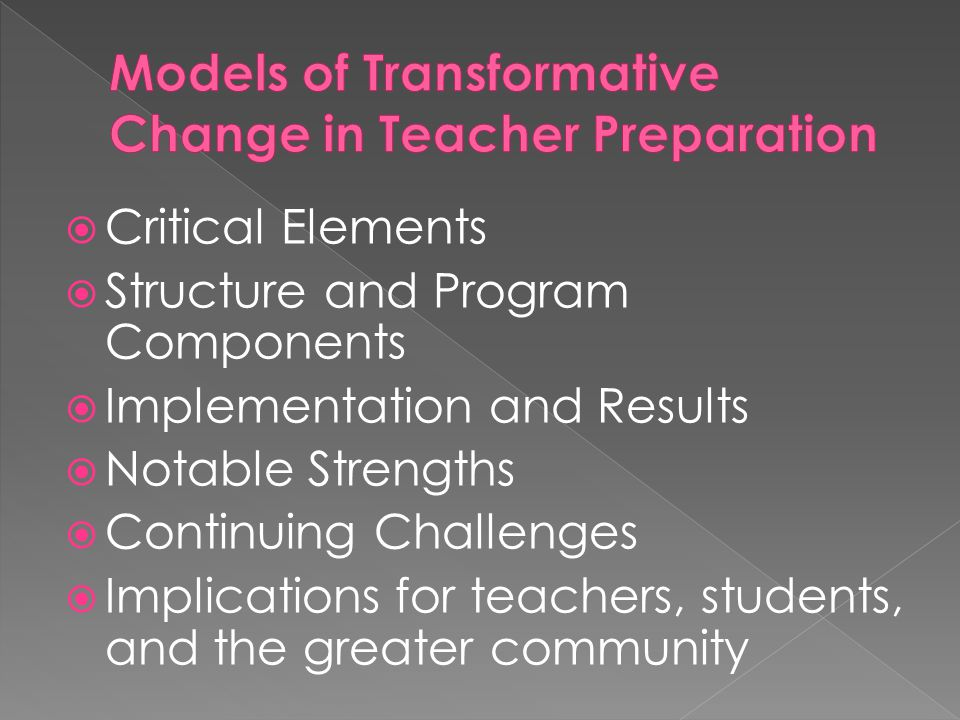  Critical Elements  Structure and Program Components  Implementation and Results  Notable Strengths  Continuing Challenges  Implications for teachers, students, and the greater community