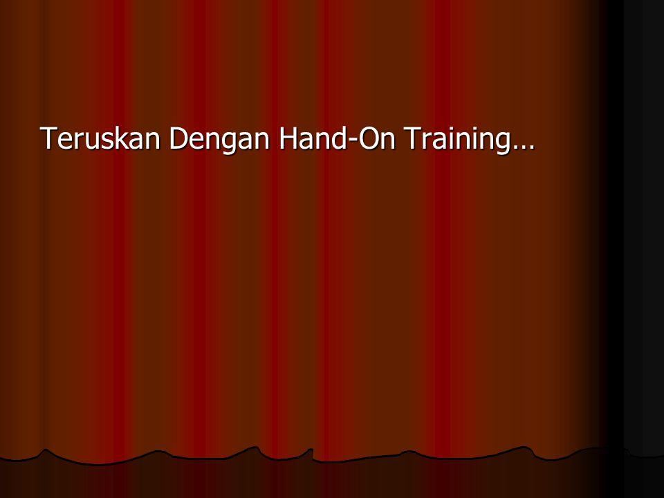 Teruskan Dengan Hand-On Training…