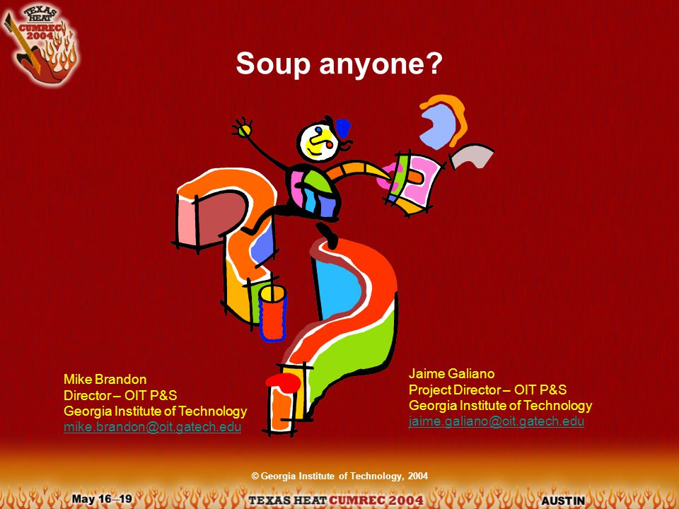© Georgia Institute of Technology, 2004 Soup anyone.
