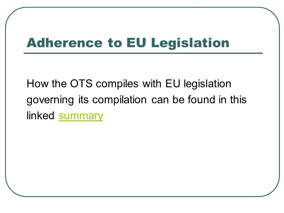 Adherence to EU Legislation How the OTS compiles with EU legislation governing its compilation can be found in this linked summarysummary