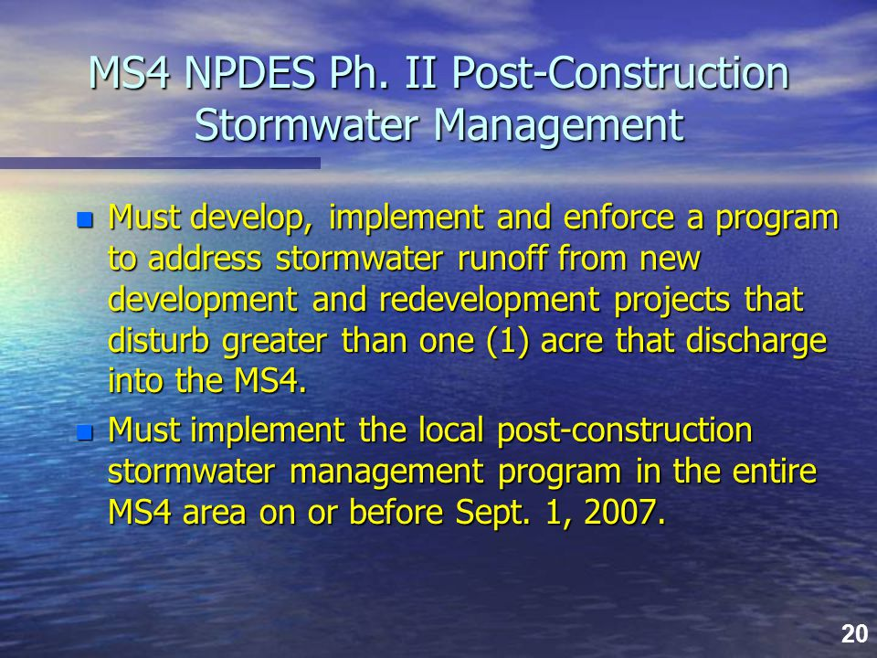 20 MS4 NPDES Ph. II Post-Construction Stormwater Management n Must develop, implement and enforce a program to address stormwater runoff from new deve