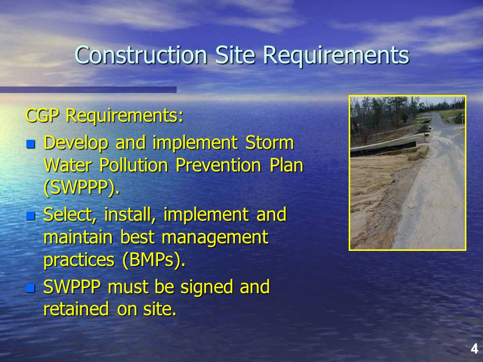 4 Construction Site Requirements CGP Requirements: n Develop and implement Storm Water Pollution Prevention Plan (SWPPP). n Select, install, implement