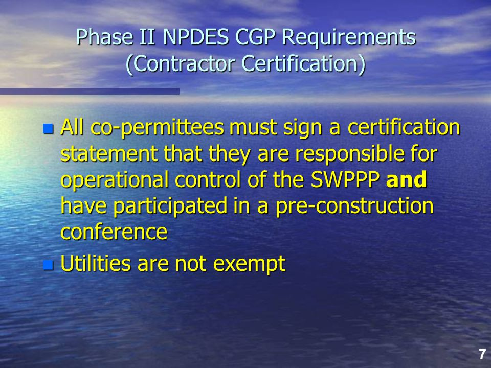 7 Phase II NPDES CGP Requirements (Contractor Certification) n All co-permittees must sign a certification statement that they are responsible for ope