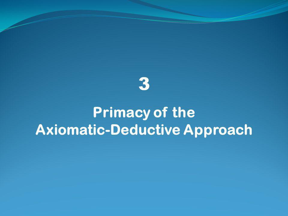 3 Primacy of the Axiomatic-Deductive Approach