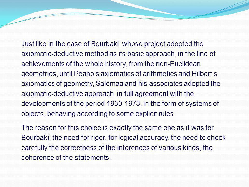 Just like in the case of Bourbaki, whose project adopted the axiomatic-deductive method as its basic approach, in the line of achievements of the whol