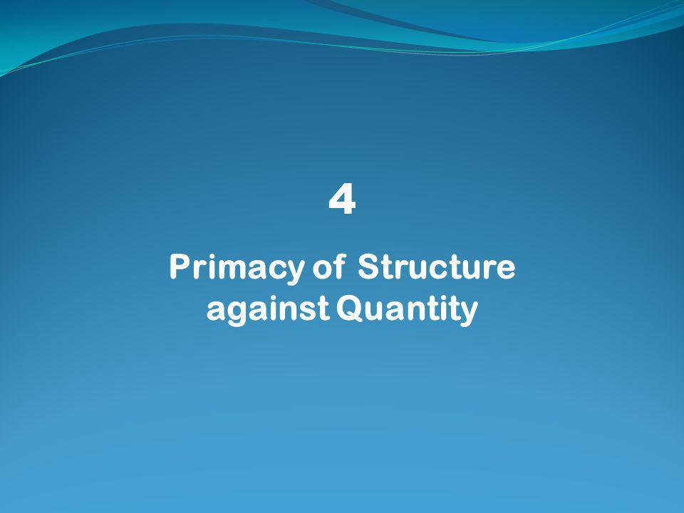 4 Primacy of Structure against Quantity